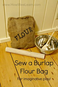 Sewing projects for kids can be very simple when using burlap!  This one was created by a 4 year old - and makes for a great toy prop when done too!  A burlap bag of flour!  www.howweelearn.com