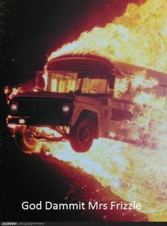 gettin real, real tire, magic school, bus ride, schools, funni, school buses, frizzl, fire