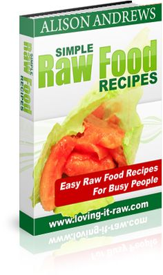Simple Raw Food Recipes: Easy Raw Food Recipes For Busy People