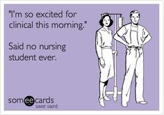 Funny Nurses Week Ecard: 'I'm so excited for clinical this morning.' Said no nursing student ever.