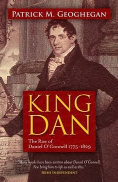 King Dan-The Rise of Daniel O' Connell by Patrick M Geoghan