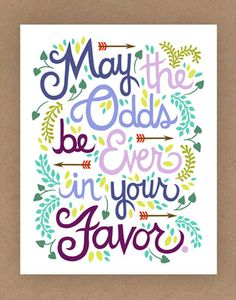 """may the odds be ever in your favor"" hunger games 8x10 print from unravelddesign on esty. $25"