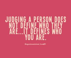 Judging a person doesn't define who they are... it defines who you are. mirror, life quotes, remember this, judg, book, true words, thought, true stories, kid