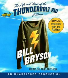 The Life and Times of the Thunderbolt Kid: A Memoir by Bill Bryson