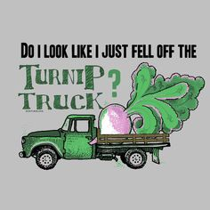Just Fell off the Turnip Truck #EL-350   Turnip Truck Designs