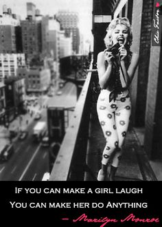 If you can make a girl laugh. You can make her do anything - Marilyn Monroe #Quotes