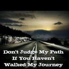 Don't judge my path.