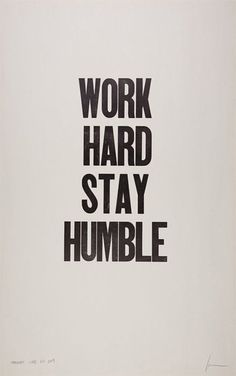 """Work hard, stay humble."""