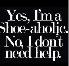 Yes I'm a Shoe-aholic