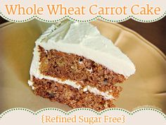 Whole Wheat Carrot Cake {Refined Sugar Free}