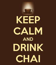 Keep calm and drink chai tea - DCD has Spiced Chai, Chocolate Chai, Rasberry Chai or Vanilla Chai!