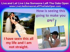 I have seen THIS all my life and I am not straight. How is seeing THIS going to make you gay?    www.LiveLikeSomeoneLeftTheGateOpen.com    Live and Let Live Like Someone Left The Gate Open ......    #gaymarriage, #Vermont, #Washington, #Ohio, #MittRomney, #BarackObama, #gaycivilrights, #LGBT, #GLBT, #lesbian #mormon #LDS #autobiographical #poetry,