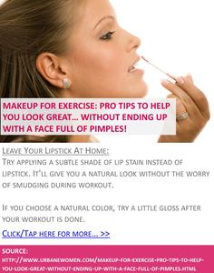 Makeup for exercise: Pro tips to help you look great... without ending up with a face full of pimples! - Leave your lipstick at home - Click for more: http://www.urbanewomen.com/makeup-for-exercise-pro-tips-to-help-you-look-great-without-ending-up-with-a-face-full-of-pimples.html