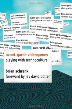Avant-garde Videogames: Playing with Technoculture by Brian Schrank Walter Library QA76.76.C672 S35 2014