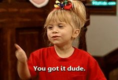 And she's like... | 30 Things Michelle Tanner Can Teach You About Dating Like A Grown-Up