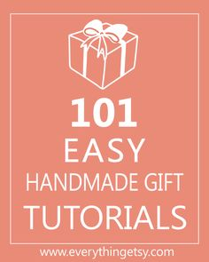 101 Easy Handmade Gift Tutorials - Lots and lots of cute stuff!  Great afternoon projects! EverythingEtsy.com #diy #handmade #gift