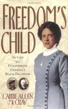 Freedom's Child: The Life of a Confederate General's Black Daughter by Carrie Allen McCray,http://www.amazon.com/dp/1565121864/ref=cm_sw_r_pi_dp_efS.sb19EYNH4KQ5