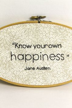 Know your own happiness. Jane Austen