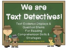 We Are Text Detectives! Text Evidence Comprehension Displays & Question Stems from overthemoonbow on TeachersNotebook.com -  (27 pages)  - This fun, detective themed visuals pack can be used in a variety of ways to help your students focus on text evidence!