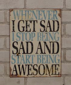 """""""Whenever I get sad I stop being sad and start being awesome."""" -Barney Stinson #HIMYM"""