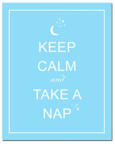 keep calm and take a nap.yes