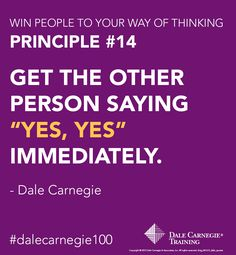 """Dale Carnegie Principle #14: Get the other person saying """"yes, yes"""" immediately. Click and learn more Dale Carnegie Training tips to Overcome Objections."""
