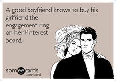 A good boyfriend knows to buy his girlfriend the engagement ring on her Pinterest board. @Lauren Davison Davison Davison Robles