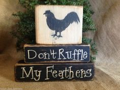 Primitive Country Rooster Don't Ruffle My Feathers Shelf Sitter Wood Block Set