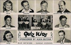 1940s Quiz Kids and Quizmaster Joe Kelly, too.