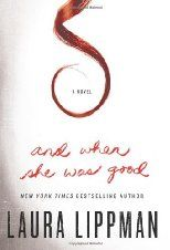 And When She was Good by Laura Lippman  9/12/12