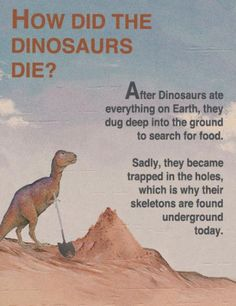 Dinosaurs are very good diggers.