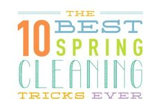 Its that time of year again! The 10 Best Spring Cleaning Tricks Ever