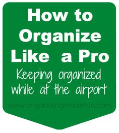 Need to keep organized while at the airport? Lots of great tips...