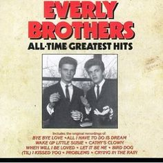 """Bye,Bye,Love!.....Great music of the 50's and 60's...The Everly Brothers"
