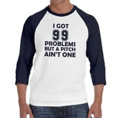 I Got 99 Problems But a Pitch Ain't One Baseball Shirt, Funny Shirt, baseball shirt, 3/4 sleeve
