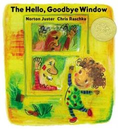 2006 - The Hello, Goodbye Window by Norton Juster - A little girl describes the magic kitchen window in her grandparents' home. chris raschka, goodby window, kitchen windows, hous, picture books, poppi, medal winner, caldecott medal, norton juster