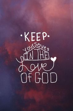"""""""keep yourselves in the love of God"""" Jude 1:21 (by Brittney Borowski)"""