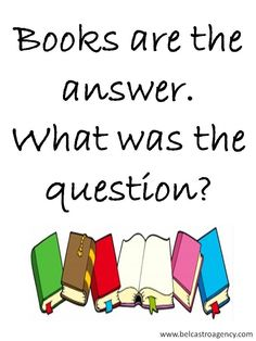 Books are the answer. What was the question?