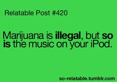 ...and the sad part is, if you are unlucky enough to get busted for your music, you'll be in more trouble than someone busted for having a joint.