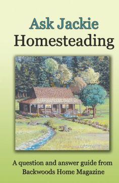 Ask Jackie: Homesteading by Jackie Clay-Atkinson. $9.95. Publisher: Backwoods Home Magazine (August 1, 2012). 158 pages