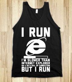 I Run - I'm slower than internet explorer but i run!