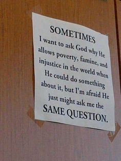 Sometimes I want to ask God....