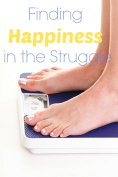 Don't let weight-loss and maintenance drag you down. Find happiness in the struggle!