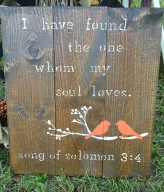 I have found the one whom my soul loves, song of solomon.