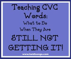 Heidisongs Resource: Teaching CVC Words: What to Do When They Are STILL NOT GETTING IT