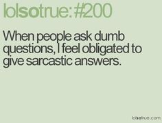 Stupid questions warrant stupid answers....
