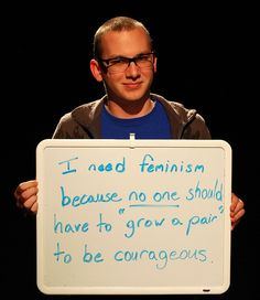 """When """"grow a pair,"""" """"man up,"""" or """"be a man"""" means to be courageous, then being a woman means being weak. That needs to stop."""