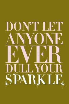 Don't let anyone ever dull your sparkle  #inspirational #JackKerouac  #tumblr #quotes  #wholovedme #sayingimages #thewrittenwords #words  http://wholoved.me/dont-let-anyone-ever-dull-your-sparkle/