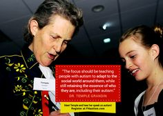 """""""The focus should be teaching people with autism to adapt to the social world around them, while still retaining the essence of who they are, including their autism."""" - Dr. Temple Grandin"""