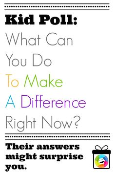 Cute --> Kid Poll: Ways To Make A Difference Right Now | Inner Child Giving